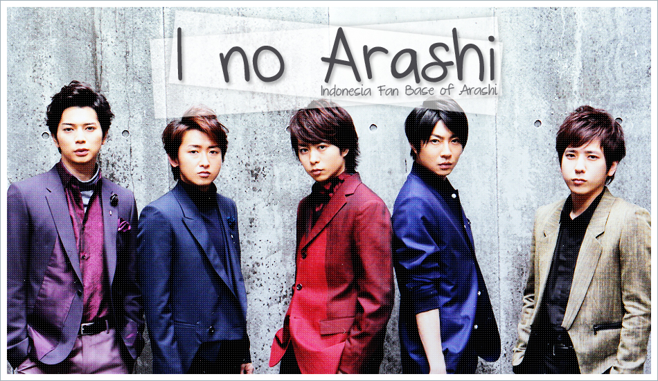 I no ARASHI -- {Indonesia Fan Base of ARASHI}